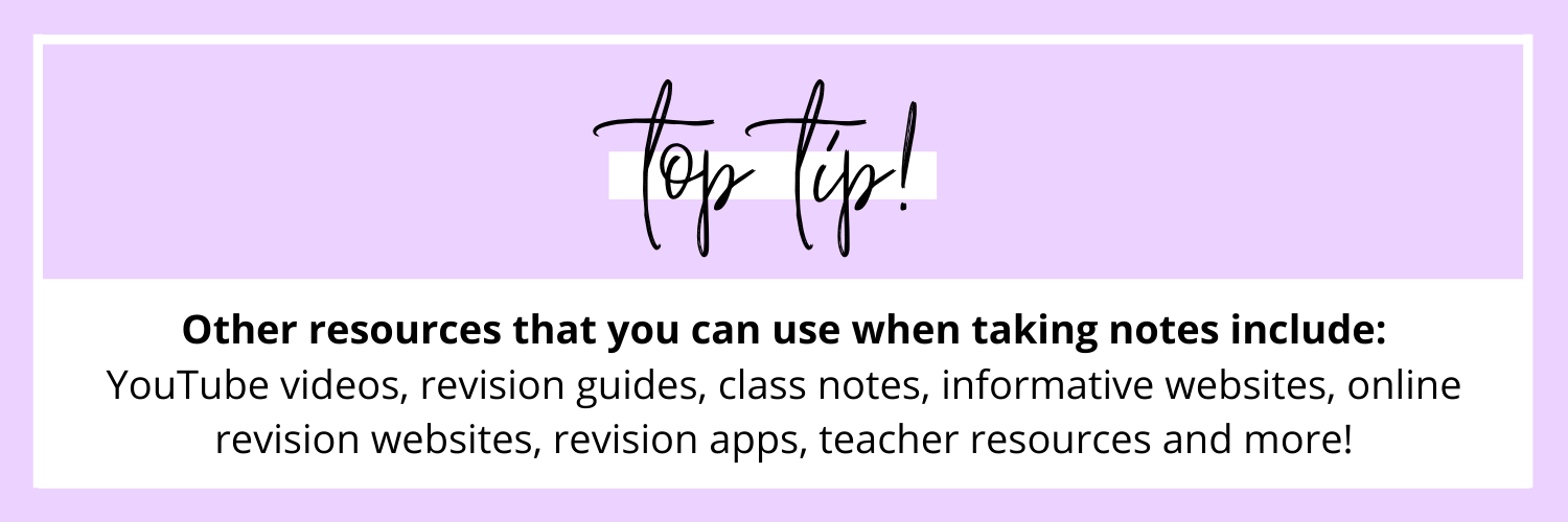 TOP TIP: Other resources you can use are YouTube videos that explain the topic, revision guides, class notes, etc.